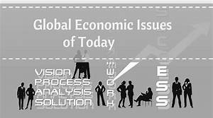 Global Economy Issues of Today that Everyone Should be ...