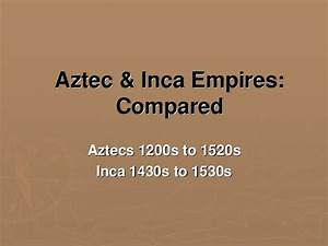 Aztecs And Incas Compared Politics And Economics