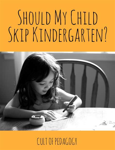 should my child skip kindergarten cult of pedagogy 666   Skip Kinder