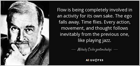 mihaly csikszentmihalyi quote flow   completely