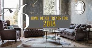 6 home decor trends for 2018 With furniture and home decor uk