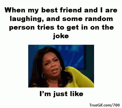 My Best Friend Meme - when my best friend and i are laughing and some random person tries to get in on the joke im