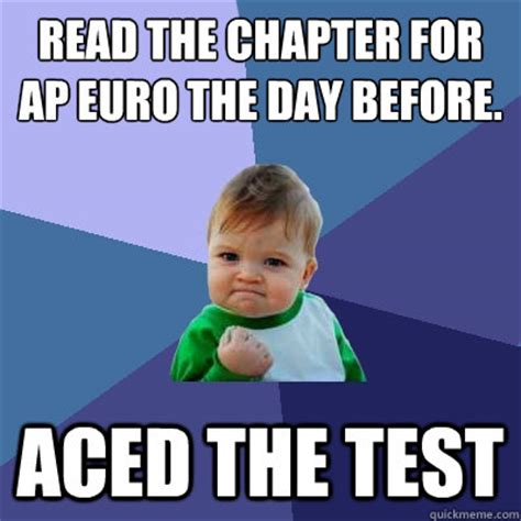 Ap Euro Memes - read the chapter for ap euro the day before aced the test success kid quickmeme