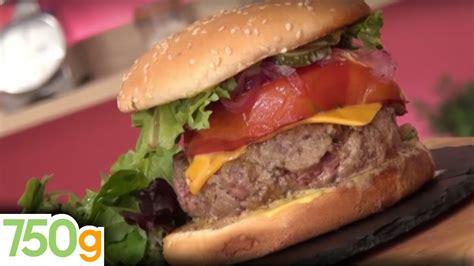 750 grammes recette de cuisine recette du burger 750 grammes par fast cuisine 750