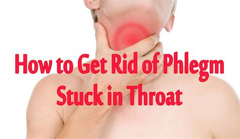 How To Get Rid Of Phlegm Stuck In Throat How To Get Rid