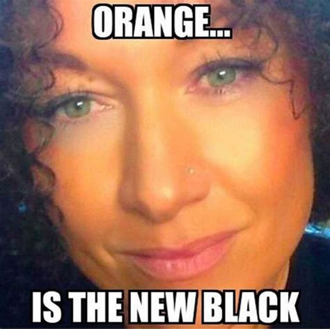 Orange Is The New Black Memes - rachel dolezal all the memes you need to see heavy com page 2