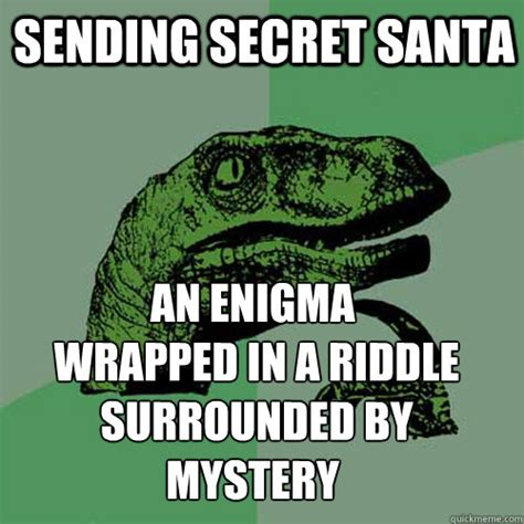 Secret Santa Meme - sending secret santa an enigma wrapped in a riddle surrounded by mystery philosoraptor quickmeme