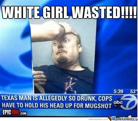 Wasted Meme - white gurl wasted by ted willette 9 meme center