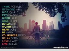 Think positively, network well, ride daily, eat healthy