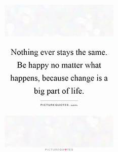 Nothing ever st... Matter Of Life Quotes