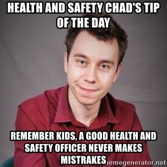Health And Safety Meme - health and safety chad s tip of the day remember kids a good health and safety officer never