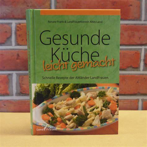 Kochbuch Schnelle Gesunde Küche by Kochbuch Gesunde K 252 Che Leicht Gemacht Der Herzapfelhof