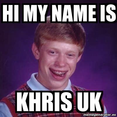 Hi My Name Is Meme - meme bad luck brian hi my name is khris uk 22054565