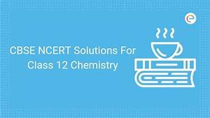 Cbse Ncert Solutions For Class 12 Chemistry Pdf