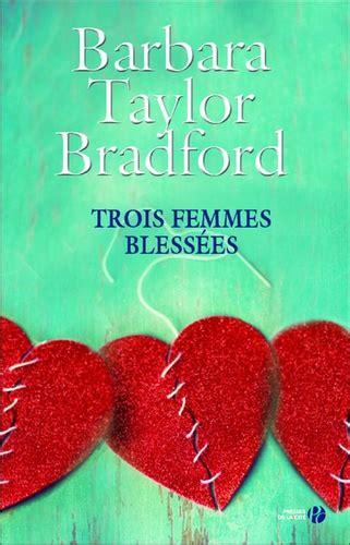 trois femmes blessees de barbara taylor bradford grand