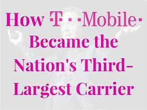 How T-Mobile Became the Nation's Third-Largest Carrier