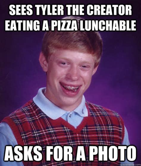Tyler The Creator Memes - sees tyler the creator eating a pizza lunchable asks for a photo bad luck brian quickmeme