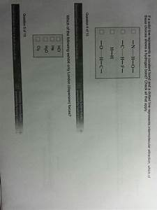 Solved: If A Solid Line Represents A Covalent Bond And A D ...