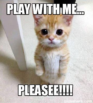 Meme With - meme creator play with me pleasee meme generator at memecreator org