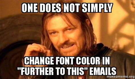 Meme Font Name - one does not simply change font color in quot further to this quot emails one does not simply make a