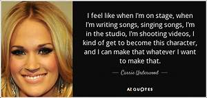 Carrie Underwood Quote I Feel Like When Iu002639m On Stage