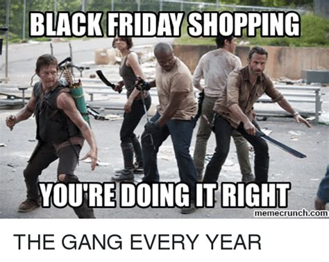 Black Friday Shopping Meme - black friday shopping you re doing itright memecrunchcom the gang every year black friday meme