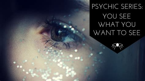 Psychic Series You See What You Want To See • The