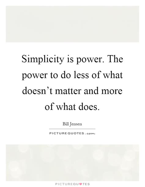 simplicity is power the power to do less of what doesn t