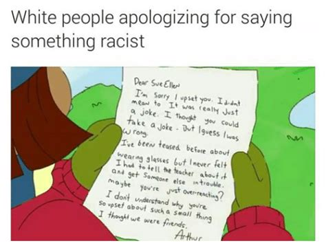 White People Apologizing For Saying Something Racist Dear