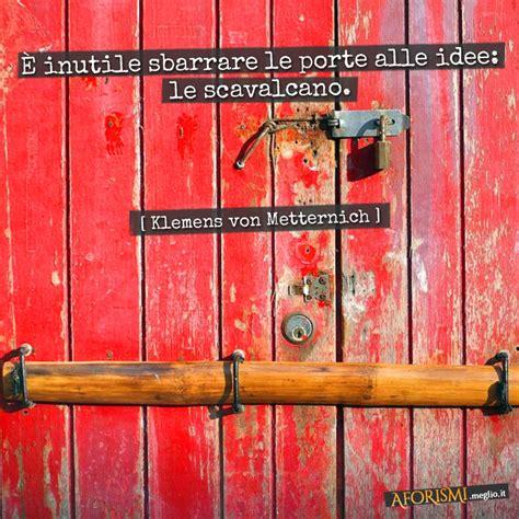 Frasi Sulla Porta by Frase Con Immagine 200 Inutile Sbarrare Le Porte Alle Idee