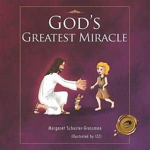 God's Greatest Miracle by Margaret Schuster-Grossman ...
