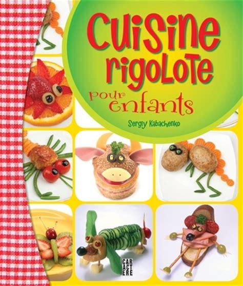livre cuisine pour enfants cuisine rigolote pour enfants les éditions