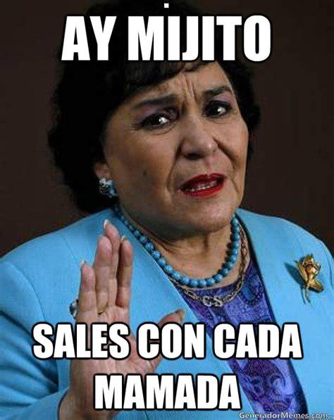 Carmen Meme - ay mijito sales con cada mamada carmen salinas quickmeme