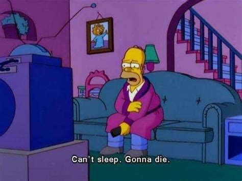 Can T Sleep Memes - can t sleep gonna die the simpsons know your meme