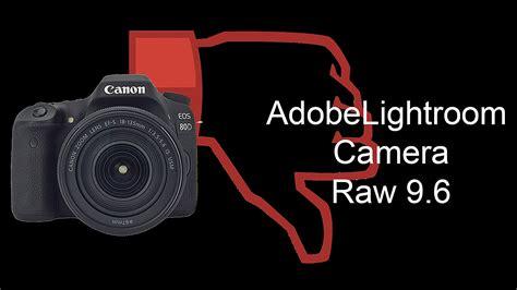 adobe lightroom camera raw   canon  raw files