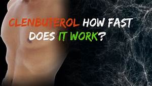 Clenbuterol How Fast Does It Work