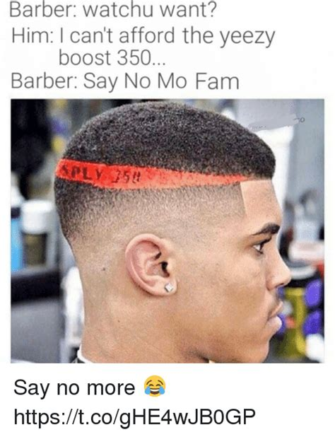 No More Memes - barber watchu want him can t afford the yeezy boost 350