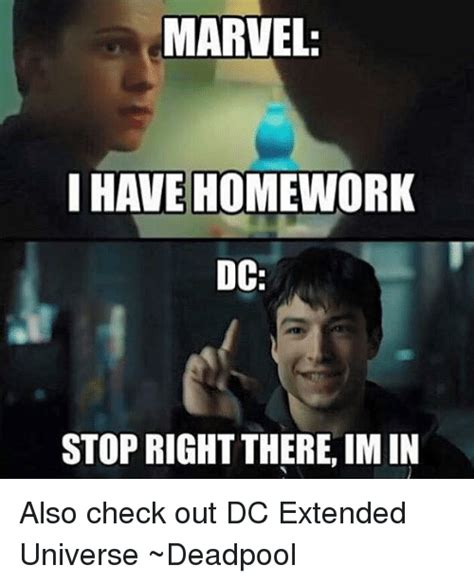 Dc Memes - marvel i have homework dc stop right there im in also check out dc extended universe deadpool