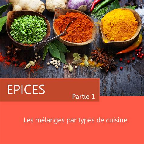 epices de cuisine le secret des mélanges d 39 épices par types de cuisine
