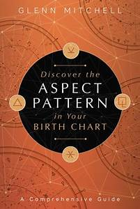 Discover The Aspect Pattern In Your Birth Chart Ebook By