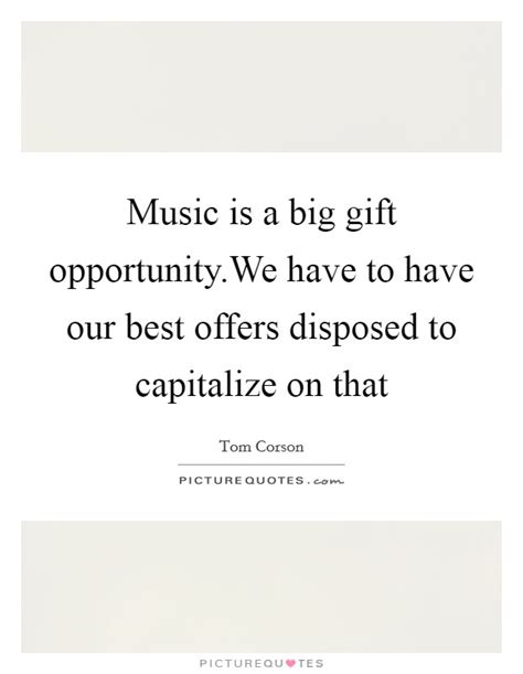 Music Is A Big Gift Opportunitywe Have To Have Our Best. Best Friend Quotes Death. Love Quotes For Him Sms. Beach Quotes God. Confidence Quotes Girly. Quotes About Love Lessons. Summer Days Quotes. Father's Day Marathi Quotes. Faith Quotes To A Friend