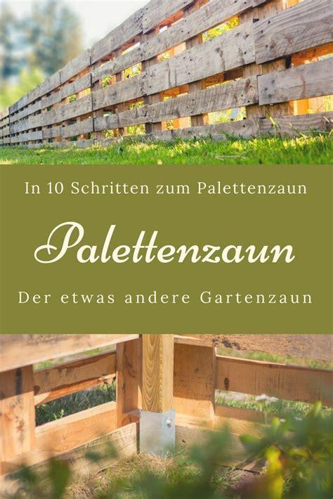 Zaun Selber Bauen Anleitung by Palettenzaun Einen Zaun Aus Paletten Selber Bauen
