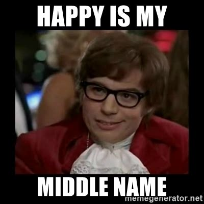 Name Meme Generator - happy is my middle name dangerously austin powers meme generator