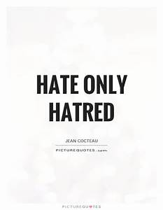 Hate only hatred | Picture Quotes
