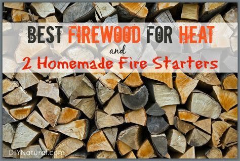 Best Firewood To Use And Two Homemade Fire Starters