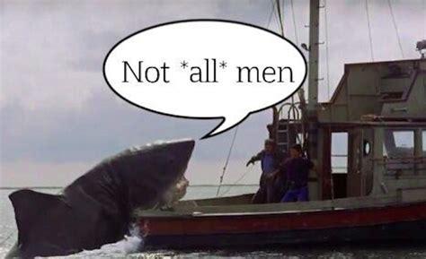Not All Men Meme - don t tell me it s not all men rewire news
