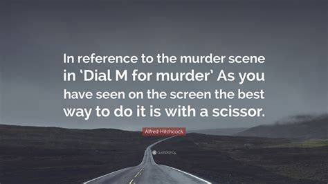 alfred hitchcock quote  reference   murder scene