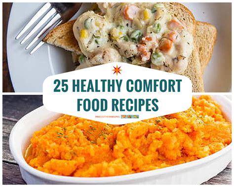 healthy comfort food recipes 25 healthy comfort food recipes favesouthernrecipes