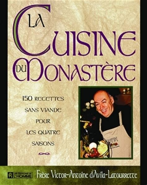 livre cuisine homme livre la cuisine du monastère 150 recettes sans viande
