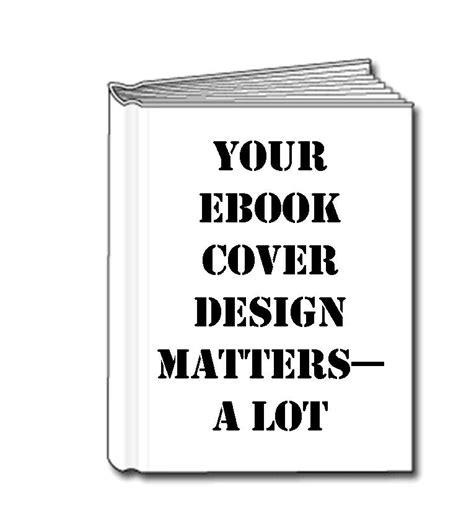 ebook cover design your ebook cover design matters a lot